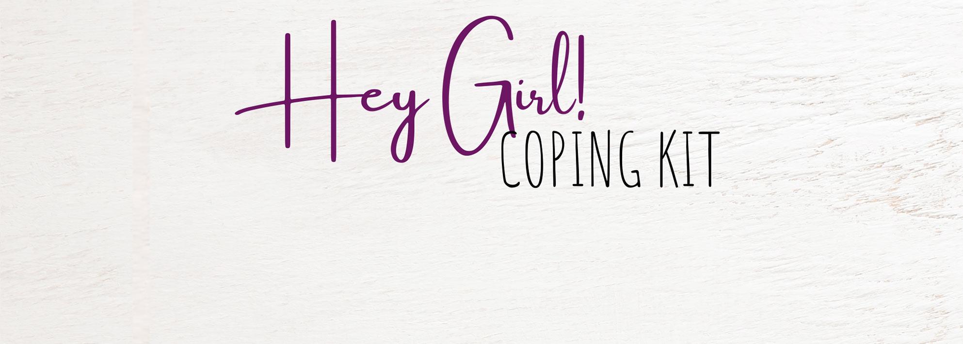 Hey Girl Coping Kit