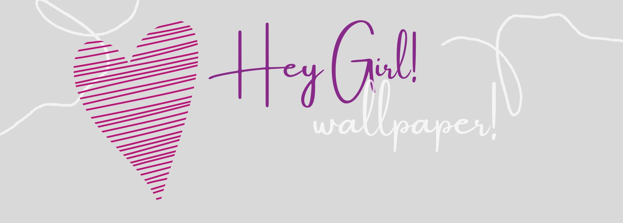 Hey Girl Wallpaper